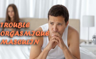 Trouble Orgasmique Masculin - Causes, symptômes et son traitement