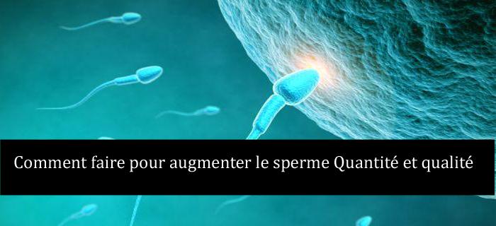 Comment faire pour augmenter le sperme Quantité et qualité