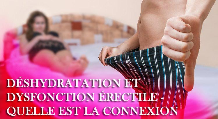 Déshydratation et dysfonction érectile - Quelle est la connexion et comment la guérir?