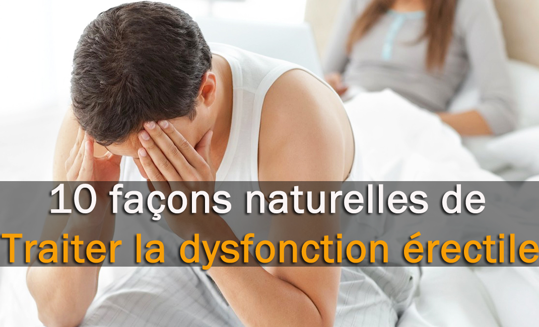10 Façons Naturelles de Traiter la Dysfonction Erectile
