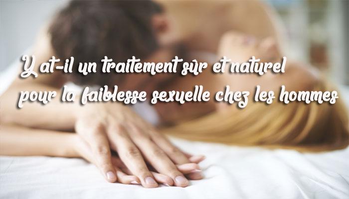 Y at-il un traitement sûr et naturel pour la faiblesse sexuelle chez les hommes