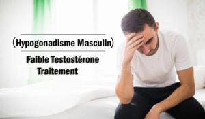 Apprenez les remèdes les plus efficaces contre la faible testostérone (hypogonadisme masculin)