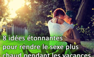 8 idées étonnantes pour rendre le sexe plus chaud pendant les vacances