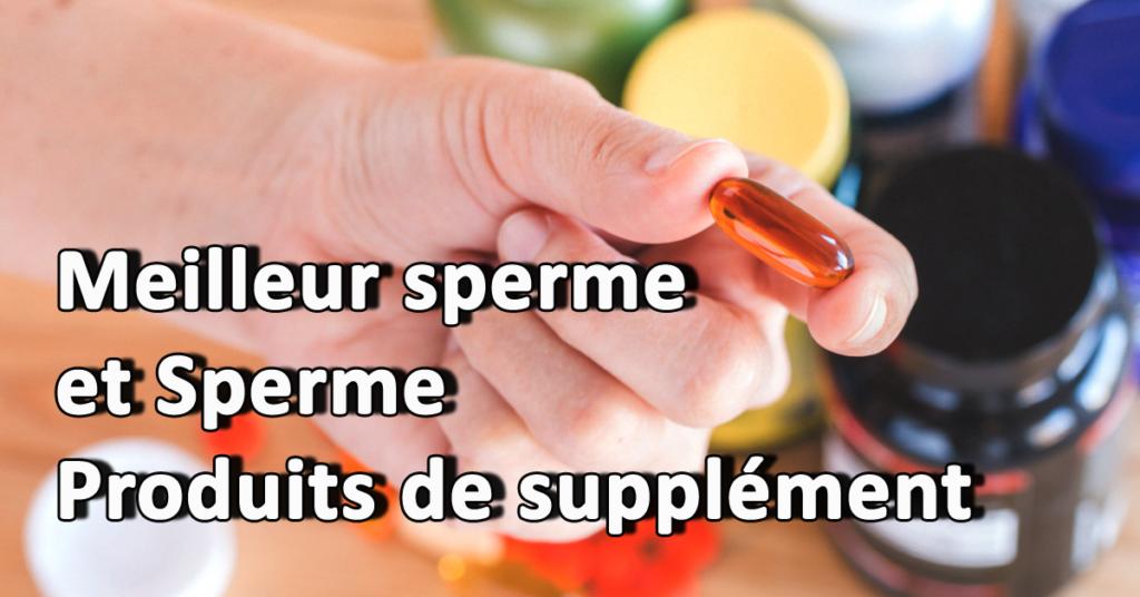 Meilleur sperme et Sperme Produits de supplément