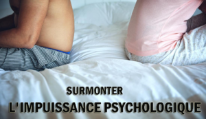 Comment surmonter l'impuissance psychologique (dysfonction érectile)