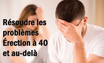 résoudre les problèmes Érection à 40 et au-delà