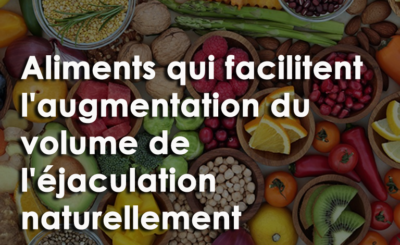 aliments qui facilitent l'augmentation du volume de l'éjaculation naturellement