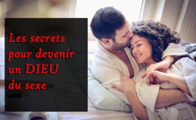 Les secrets pour devenir un DIEU du sexe