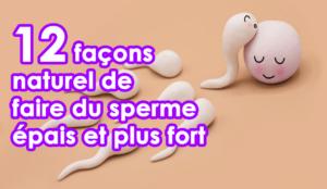 12 façons naturel de faire du sperme épais et plus fort pour améliorer la fertilité