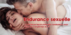Endurance sexuelle - La meilleure façon d'étendre l'endurance pour durer plus longtemps au lit