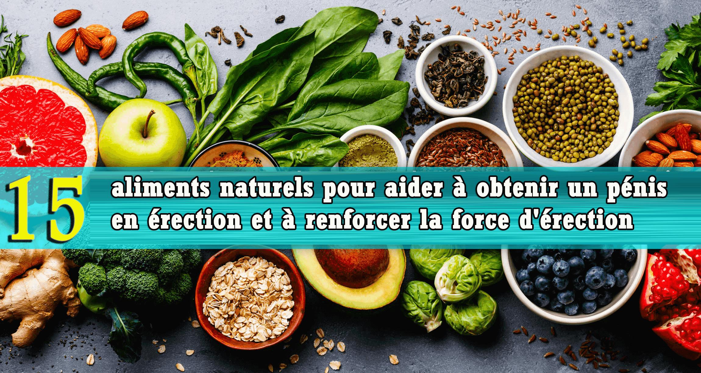 aliments naturels pour aider à obtenir un pénis en érection
