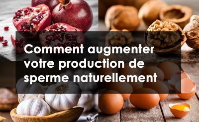 augmenter votre production de sperme naturellement