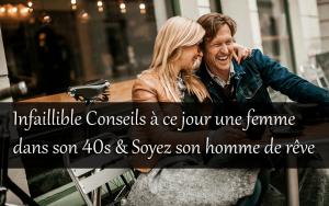 Infaillible Conseils à ce jour une femme dans son 40s & Soyez son homme de rêve