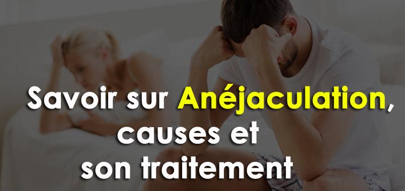 savoir sur Anéjaculation, causes et son traitement